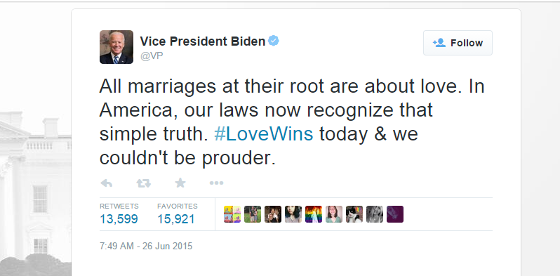 "A tweet from vice president Joe Biden saying: ""All marriages at their root are about love. In America, our laws now recognize that simple truth. Love wins today and we couldn't be prouder."""