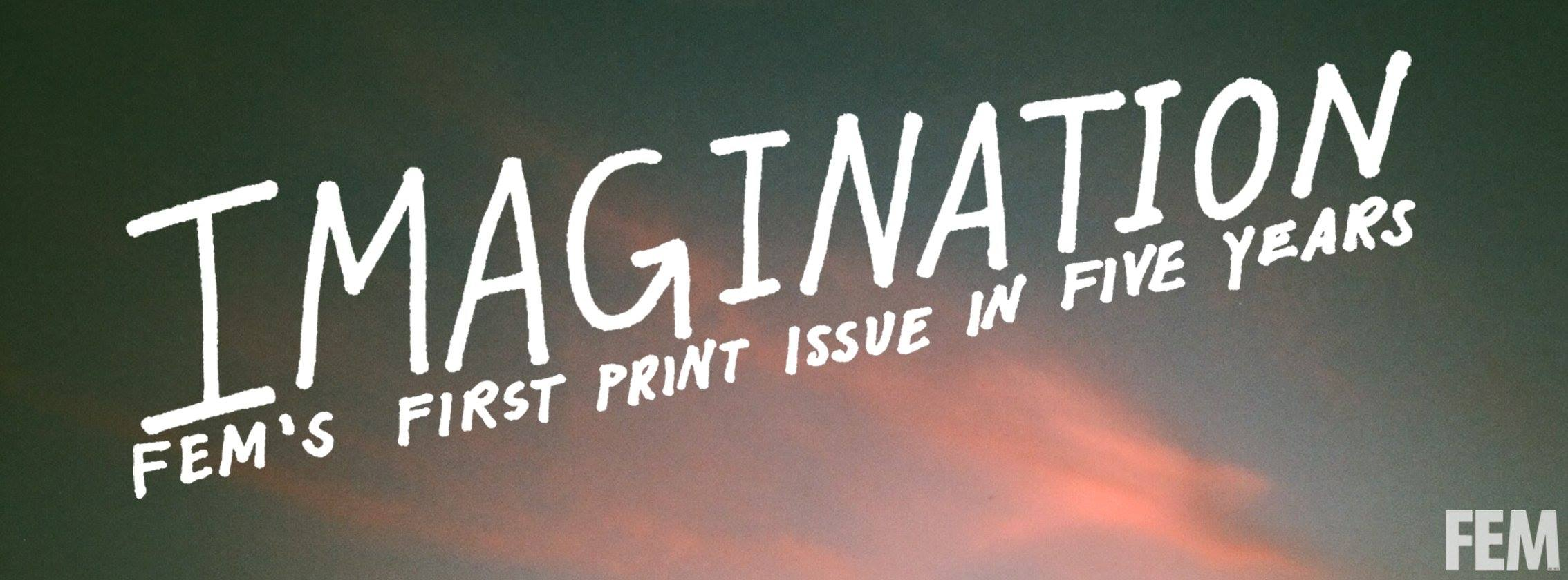 Photo of FEM's Winter Print Issue: Imagination