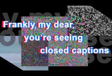 Photo of Frankly, My Dear, You're Seeing Closed Captions