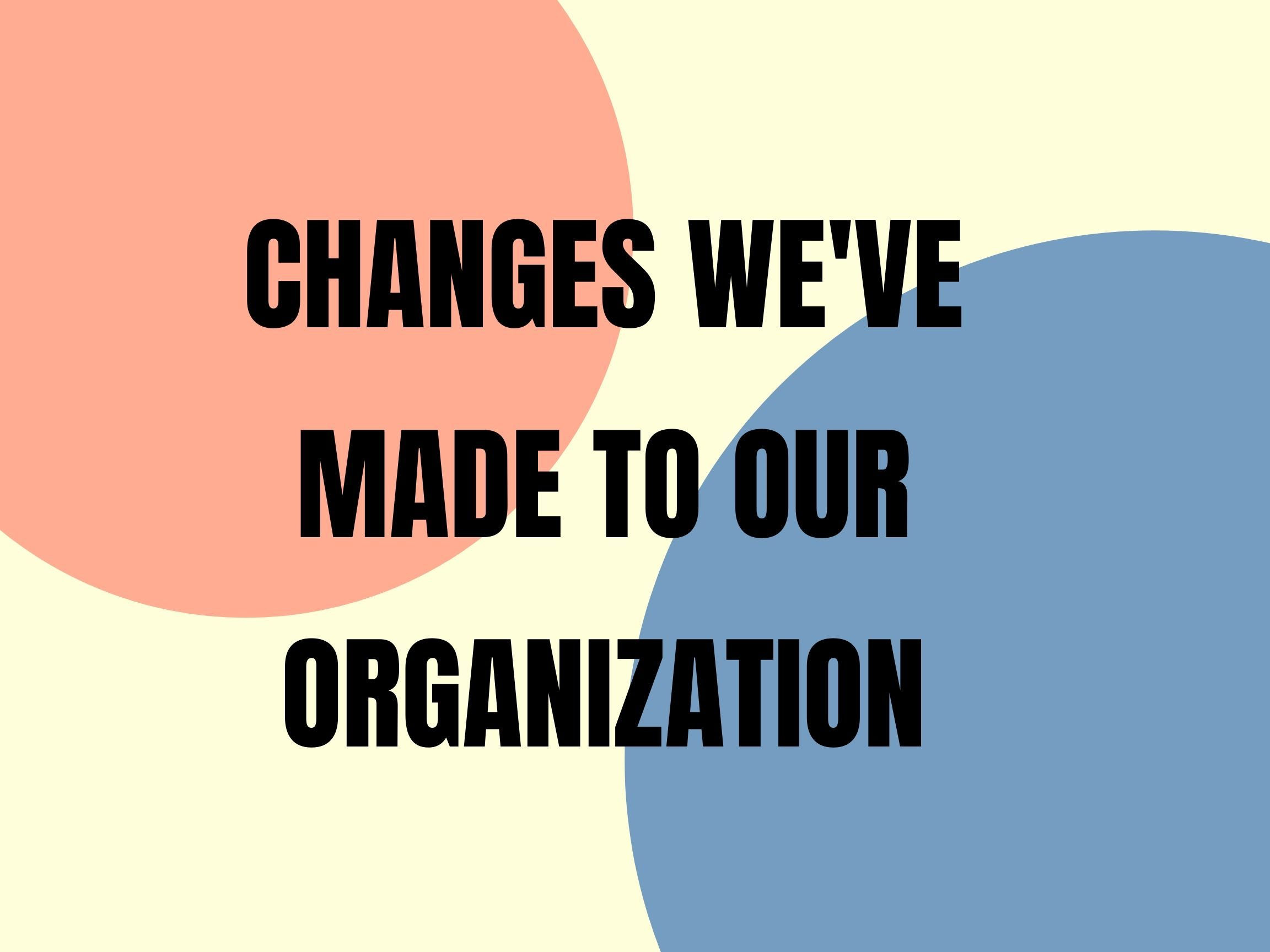 changes we've made to our organizatino with red and blue opaque circles